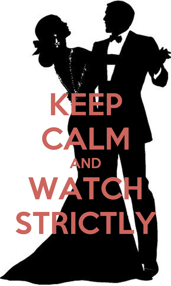 KEEP CALM AND WATCH STRICTLY
