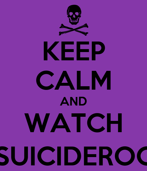 KEEP CALM AND WATCH @SUICIDEROOM