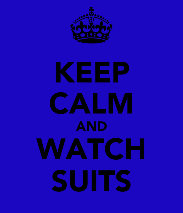 KEEP CALM AND WATCH SUITS