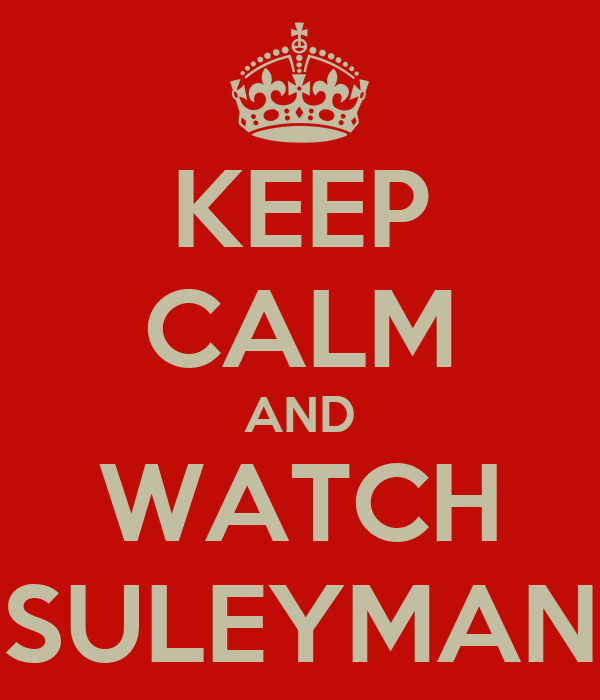 KEEP CALM AND WATCH SULEYMAN