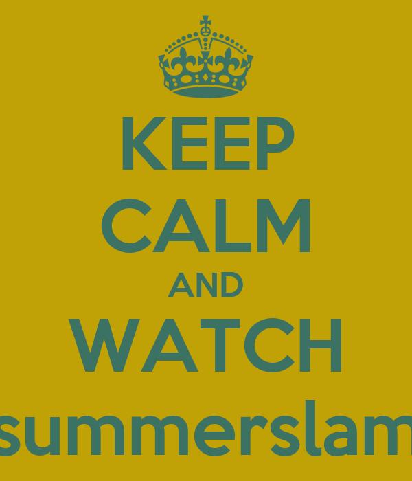 KEEP CALM AND WATCH summerslam