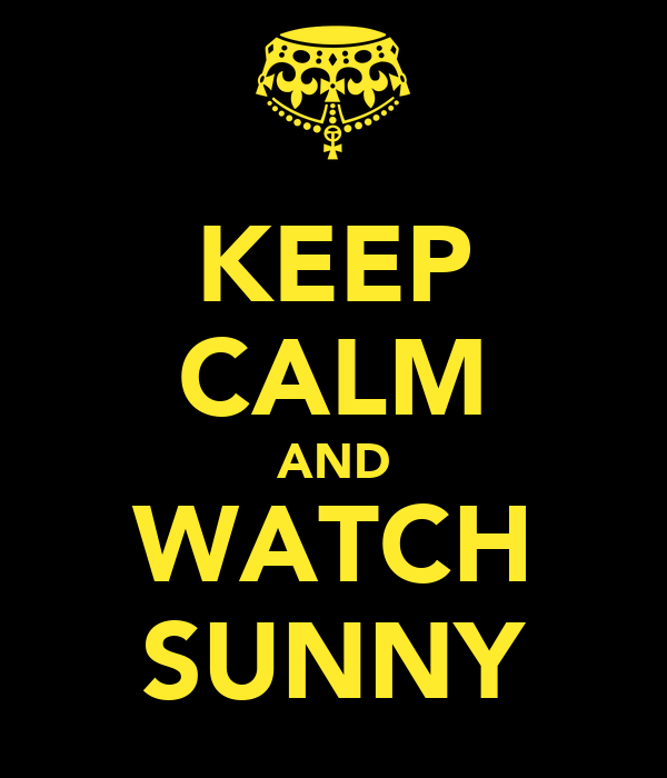 KEEP CALM AND WATCH SUNNY