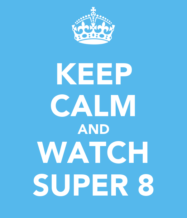 KEEP CALM AND WATCH SUPER 8