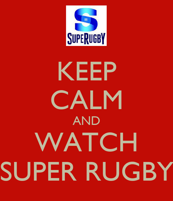KEEP CALM AND WATCH SUPER RUGBY