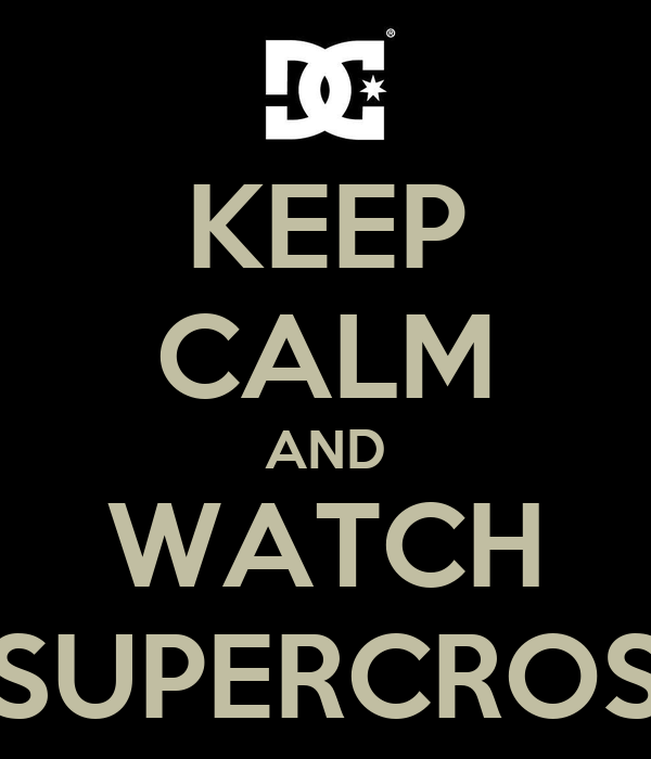 KEEP CALM AND WATCH SUPERCROS