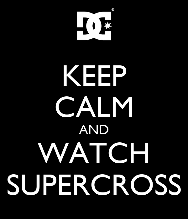 KEEP CALM AND WATCH SUPERCROSS
