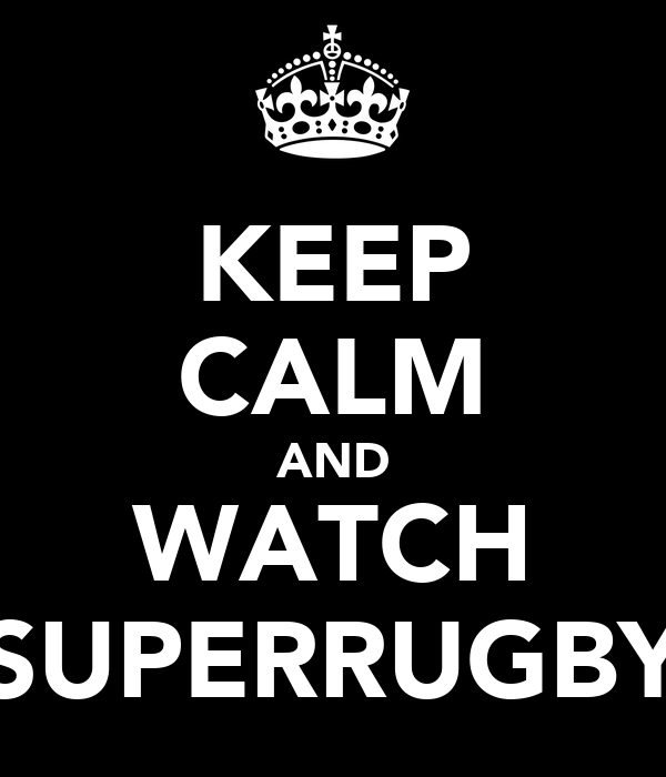 KEEP CALM AND WATCH SUPERRUGBY