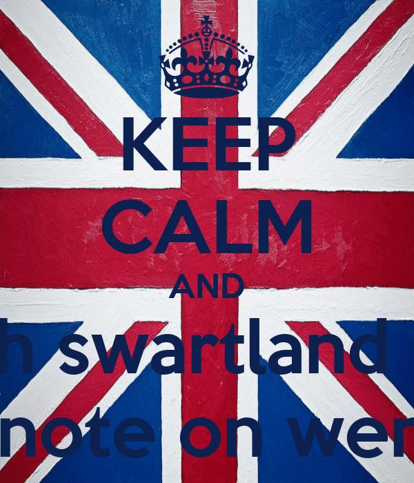 KEEP CALM AND watch swartland trash hugenote on wensday