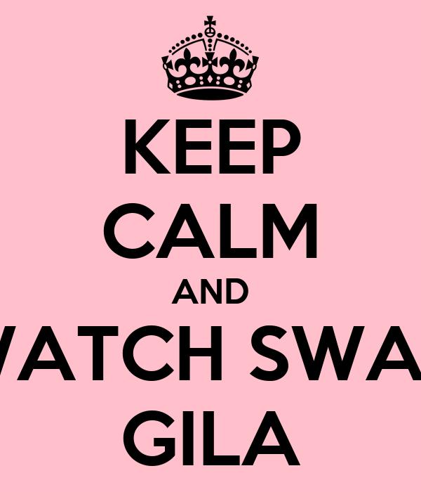 KEEP CALM AND WATCH SWAY GILA