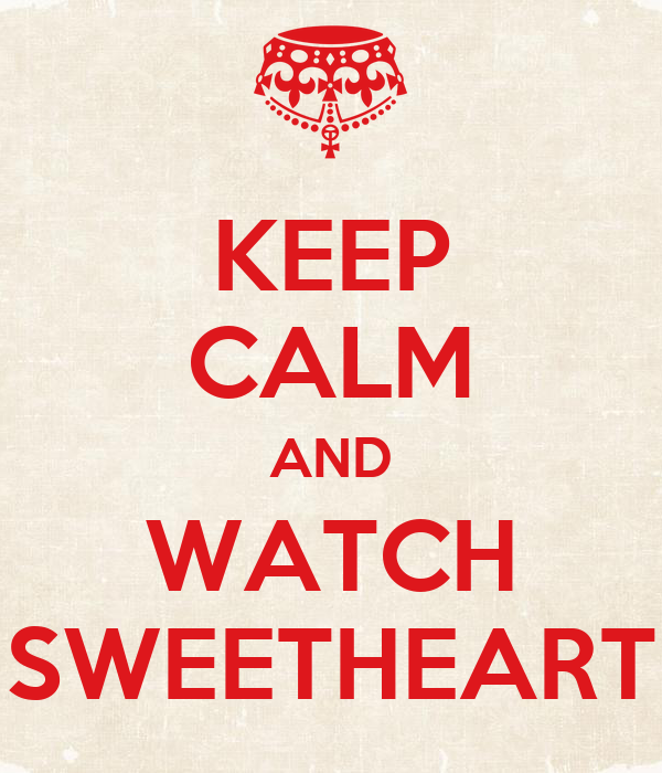 KEEP CALM AND WATCH SWEETHEART