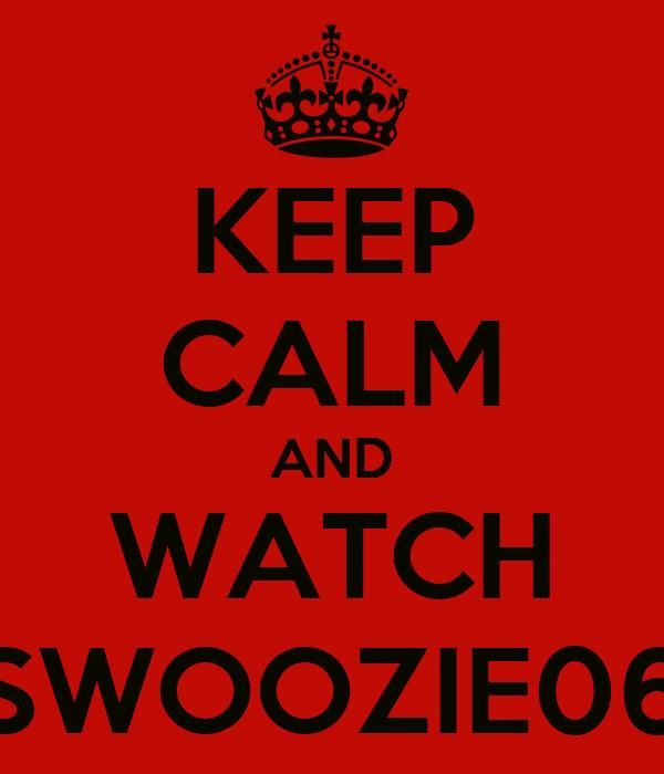 KEEP CALM AND WATCH SWOOZIE06