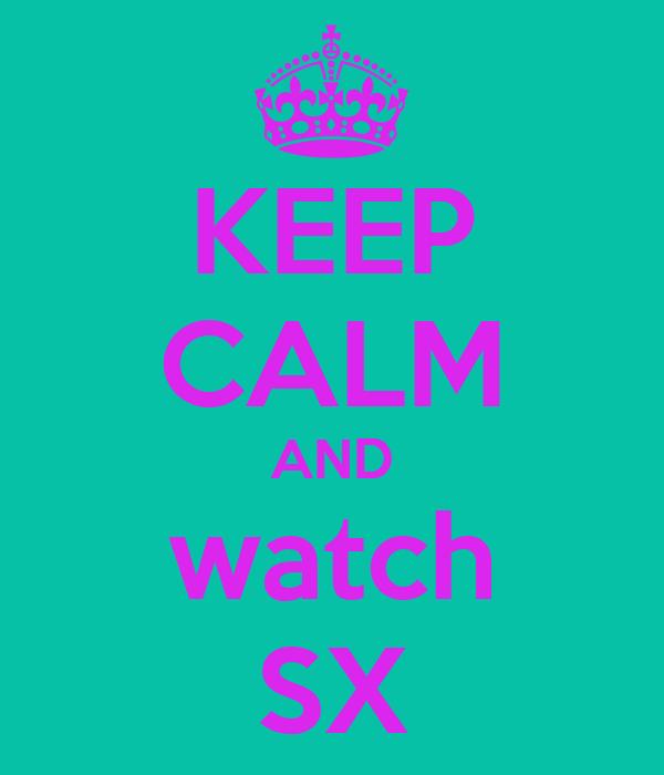KEEP CALM AND watch SX