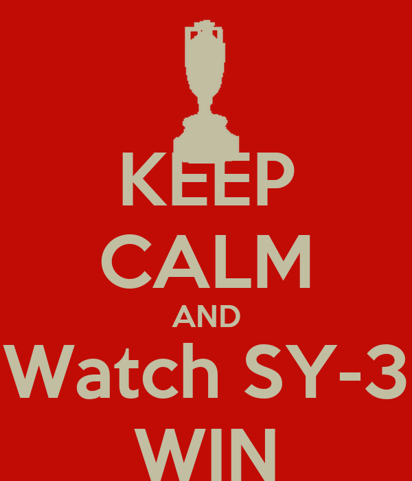 KEEP CALM AND Watch SY-3 WIN