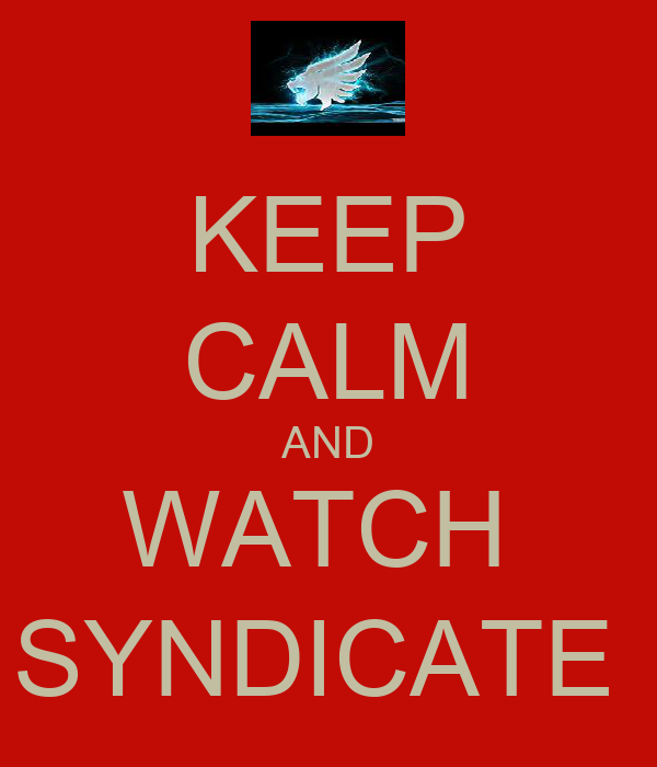 KEEP CALM AND WATCH  SYNDICATE