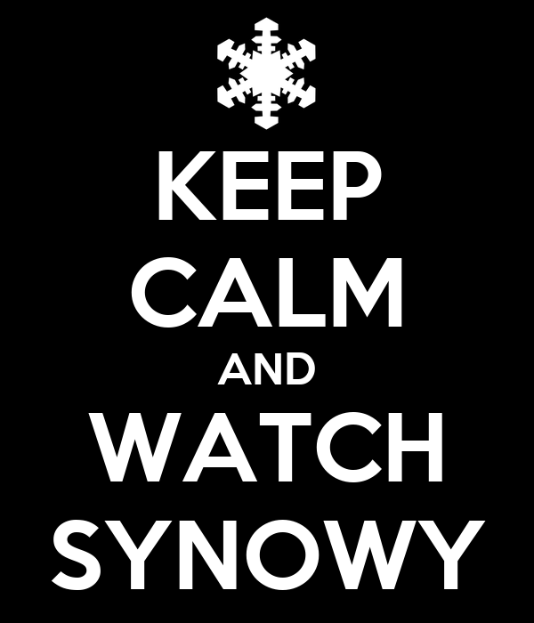 KEEP CALM AND WATCH SYNOWY