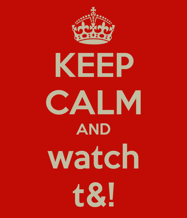 KEEP CALM AND watch t&!