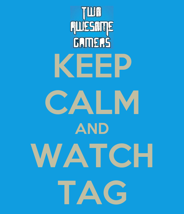 KEEP CALM AND WATCH TAG