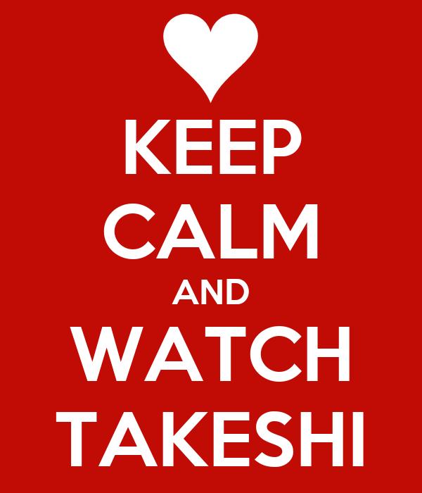 KEEP CALM AND WATCH TAKESHI