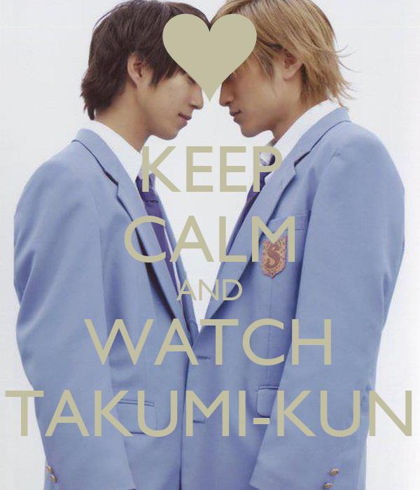 KEEP CALM AND WATCH TAKUMI-KUN