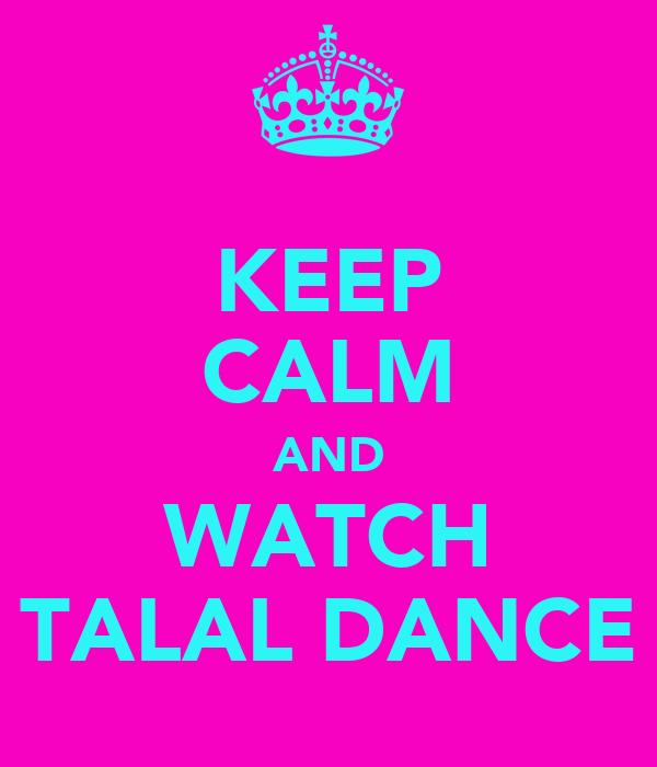 KEEP CALM AND WATCH TALAL DANCE