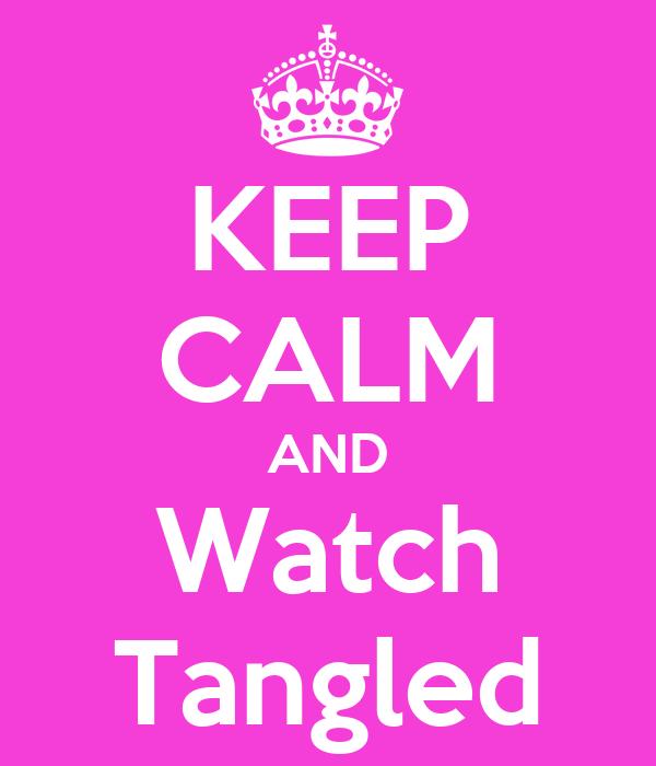 KEEP CALM AND Watch Tangled