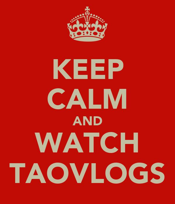 KEEP CALM AND WATCH TAOVLOGS