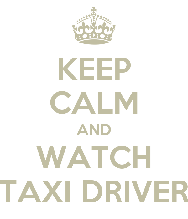 KEEP CALM AND WATCH TAXI DRIVER