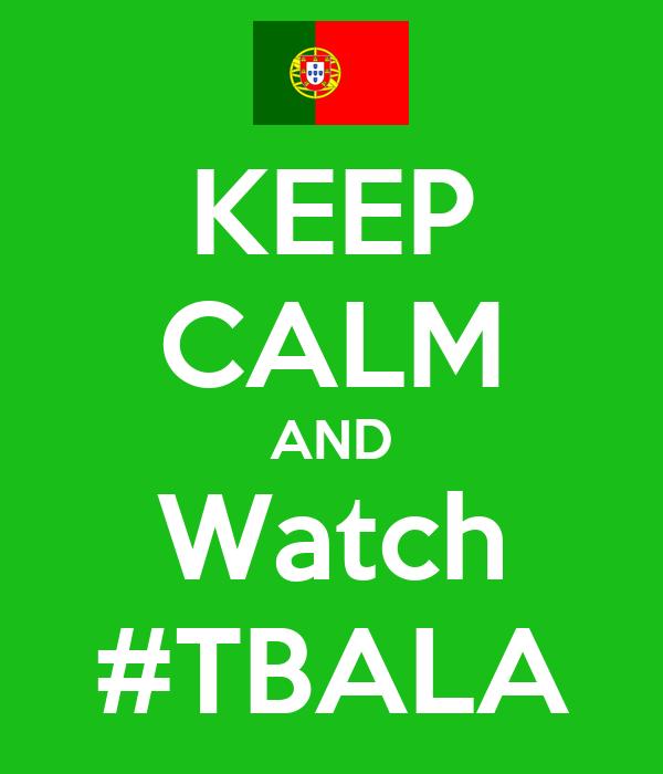 KEEP CALM AND Watch #TBALA