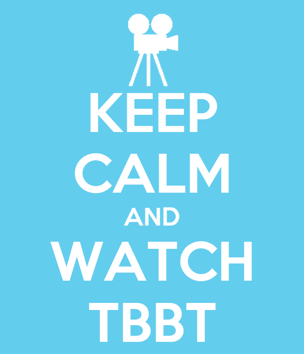 KEEP CALM AND WATCH TBBT