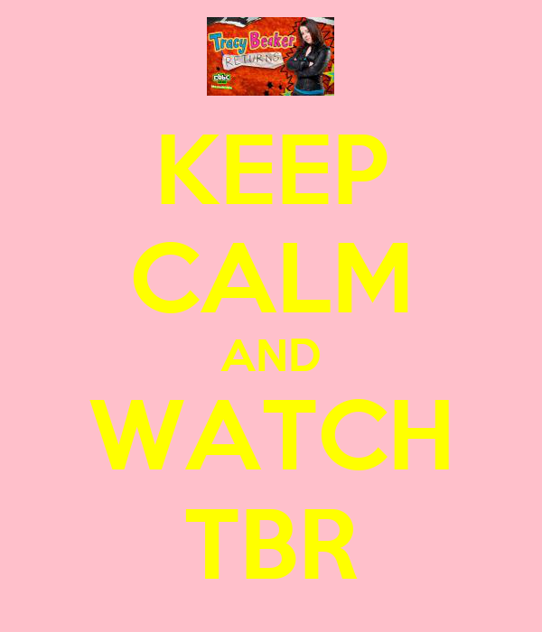 KEEP CALM AND WATCH TBR