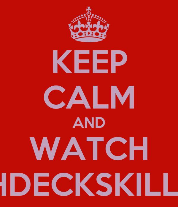 KEEP CALM AND WATCH TECHDECKSKILLVIDS