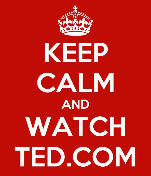 KEEP CALM AND WATCH TED.COM