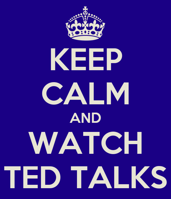KEEP CALM AND WATCH TED TALKS
