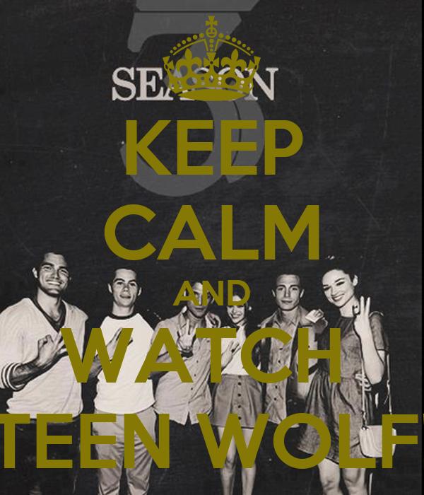 KEEP CALM AND WATCH  TEEN WOLF!