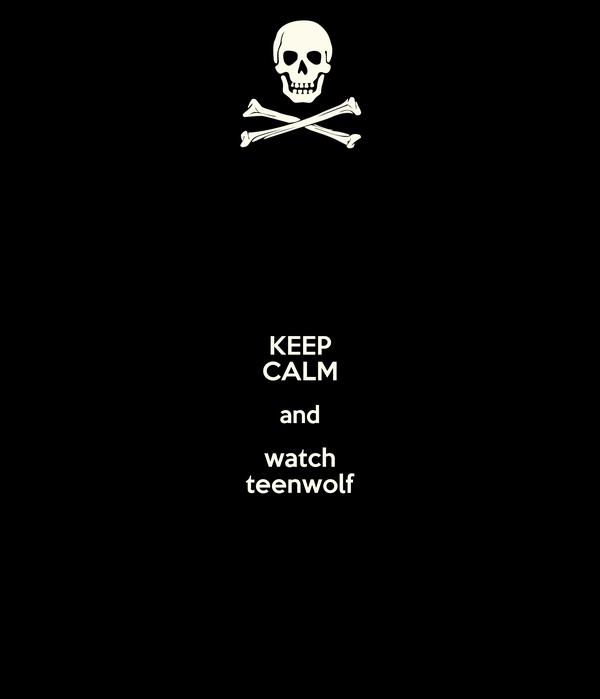 KEEP CALM and watch teenwolf