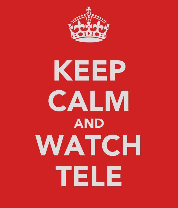 KEEP CALM AND WATCH TELE