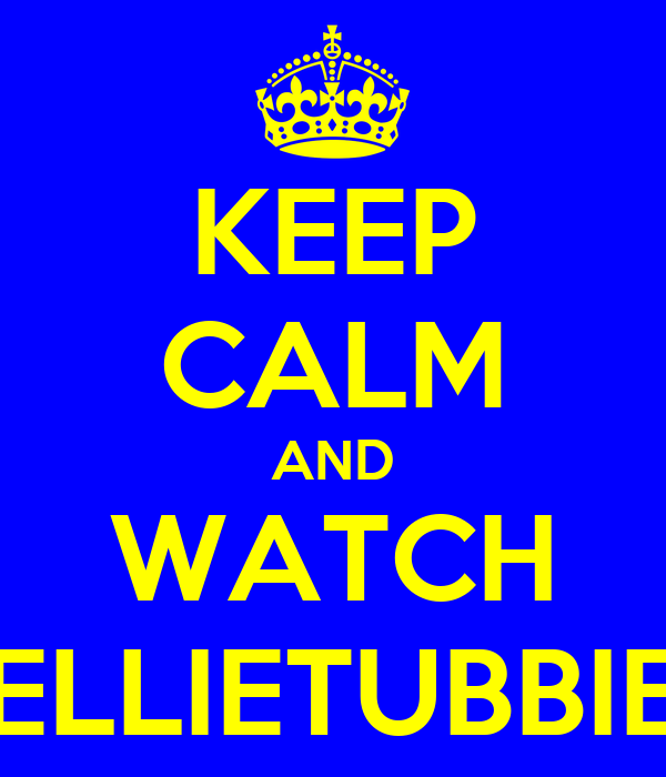 KEEP CALM AND WATCH TELLIETUBBIES
