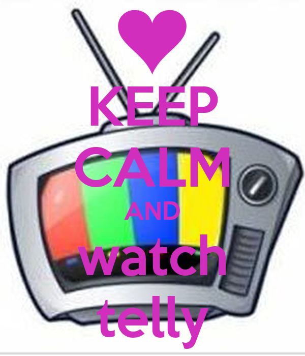 KEEP CALM AND watch telly