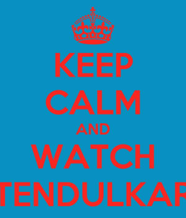 KEEP CALM AND WATCH TENDULKAR