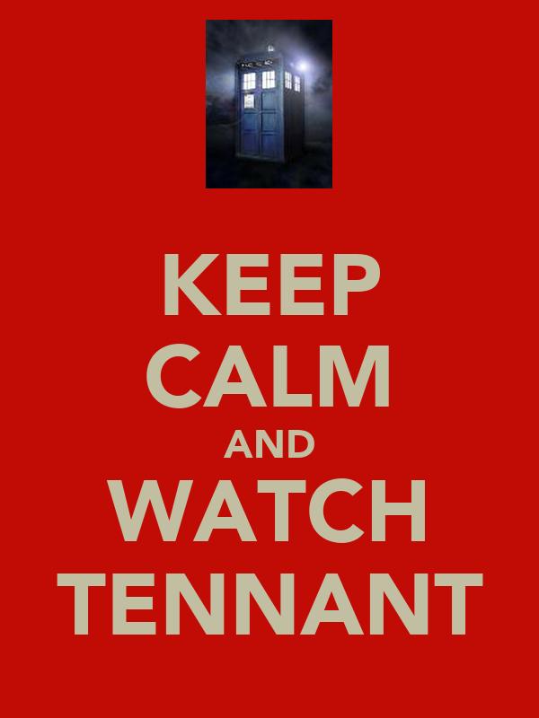 KEEP CALM AND WATCH TENNANT