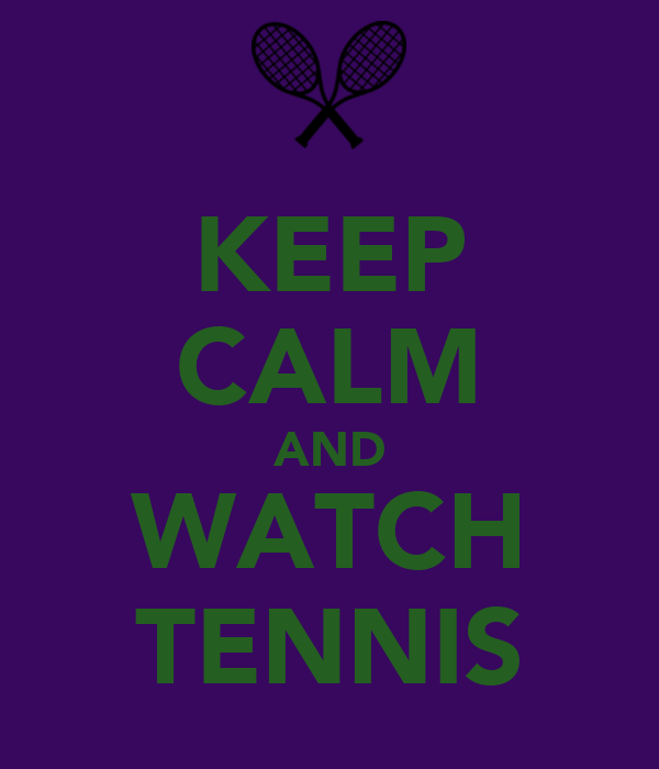 KEEP CALM AND WATCH TENNIS