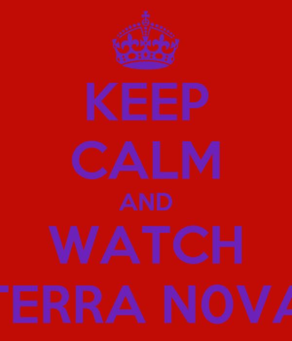 KEEP CALM AND WATCH TERRA N0VA
