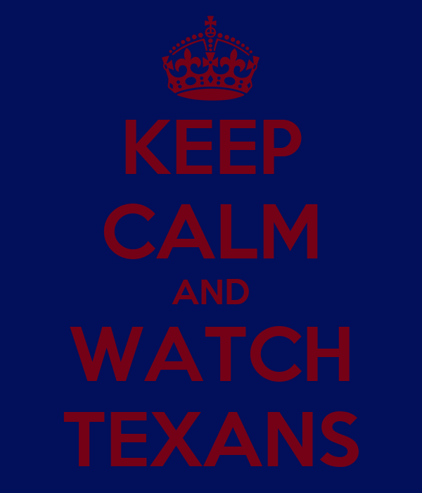 KEEP CALM AND WATCH TEXANS