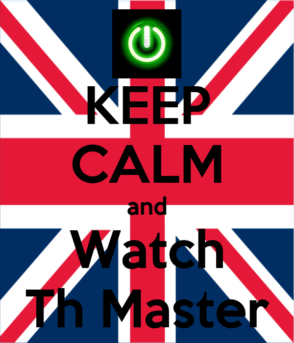 KEEP CALM and Watch Th Master