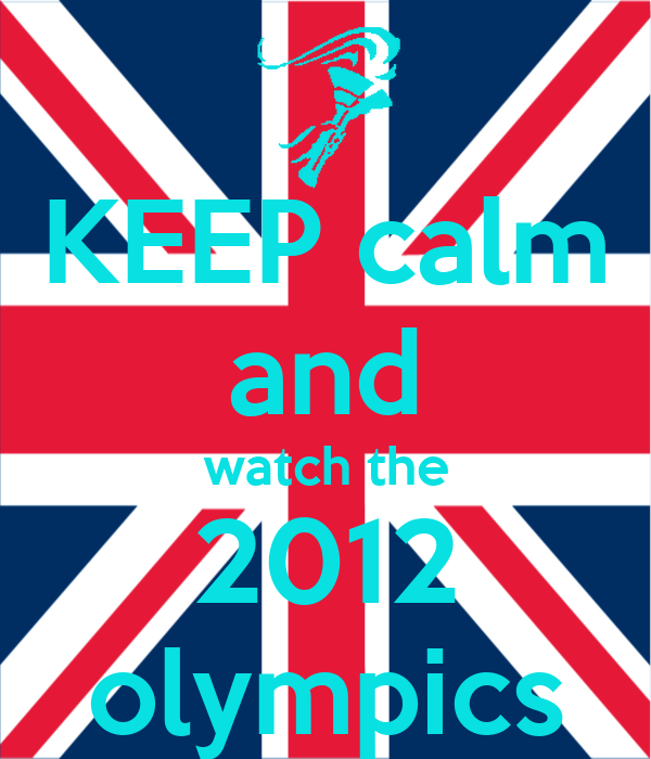 KEEP calm and watch the 2012 olympics