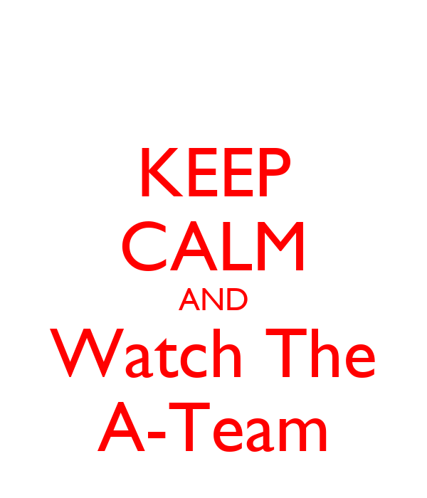 KEEP CALM AND Watch The A-Team
