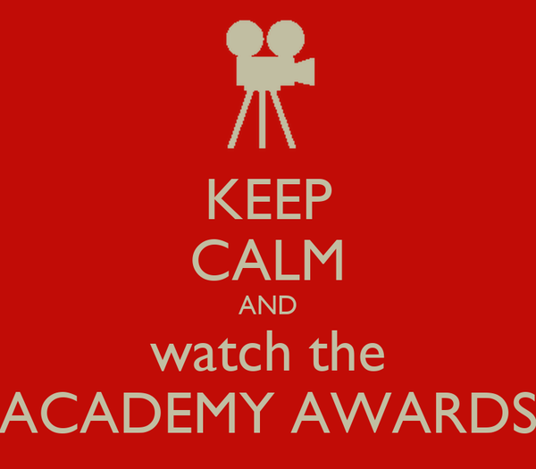 KEEP CALM AND watch the ACADEMY AWARDS