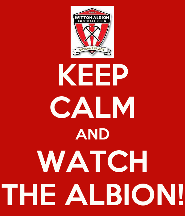 KEEP CALM AND WATCH THE ALBION!