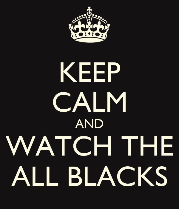 KEEP CALM AND WATCH THE ALL BLACKS