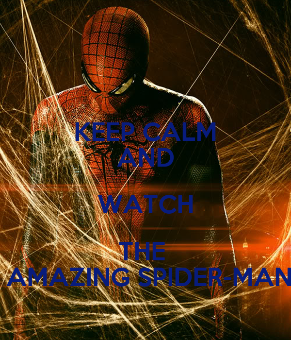 KEEP CALM AND WATCH THE   AMAZING SPIDER-MAN